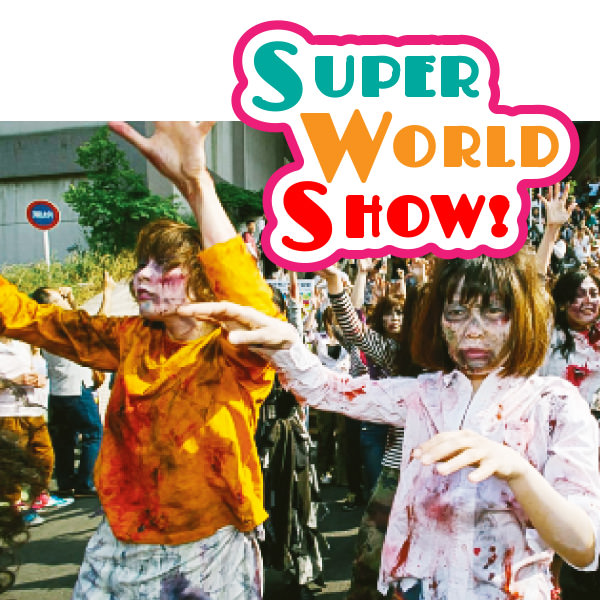 SUPER WORLD SHOW!
